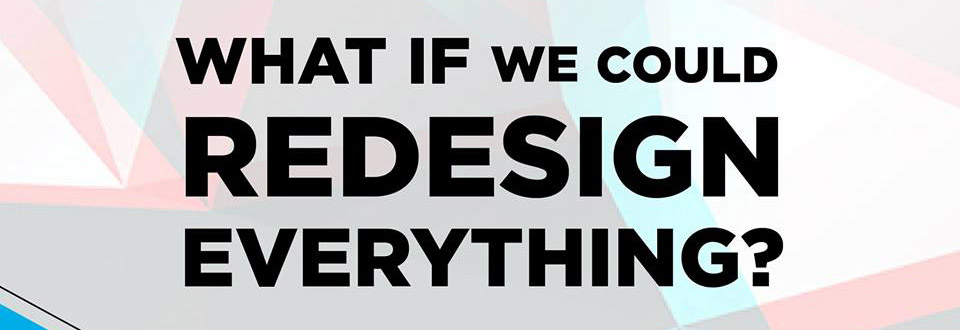 What if we could redesign everything? Disruptive Innovation Festival